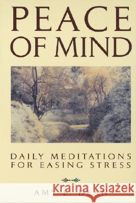 Peace of Mind: Daily Meditations for Easing Stress Amy E. Dean 9780553354546