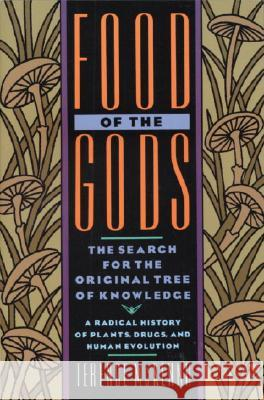 Food of the Gods: The Search for the Original Tree of Knowledge a Radical History of Plants, Drugs, and Human Evolution Terence McKenna 9780553371307 Bantam Books