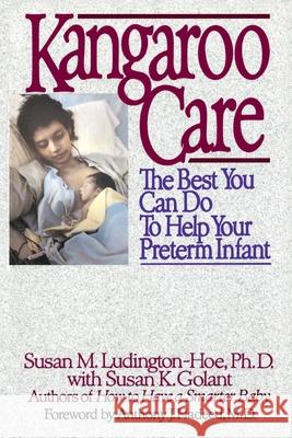 Kangaroo Care: The Best You Can Do to Help Your Preterm Infant Susan M. Ludington-Hoe Susan K. Golant Anthony J. Hadeed 9780553372458