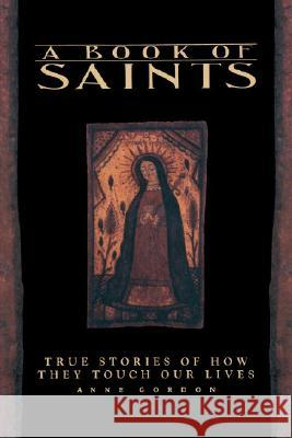 A Book of Saints: True Stories of How They Touch Our Lives Anne Gordon A Gordon 9780553372724 Bantam Books