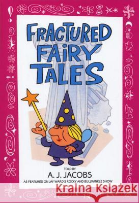 Fractured Fairy Tales A. J. Jacobs 9780553373738