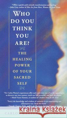 Who Do You Think You Are?: The Healing Power of Your Sacred Self Carlos Warter 9780553378627