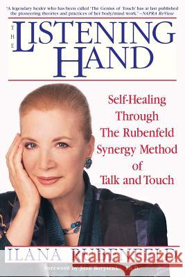 The Listening Hand: Self-Healing Through the Rubenfeld Synergy Method of Talk and Touch Ilana Rubenfeld Joan Borysenko 9780553379839