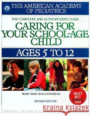 Caring for Your School Age Child: Ages 5-12 Edward L. Schor 9780553379921
