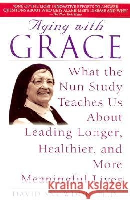 Aging with Grace: What the Nun Study Teaches Us about Leading Longer, Healthier, and More Meaningful Lives David Snowdon 9780553380927