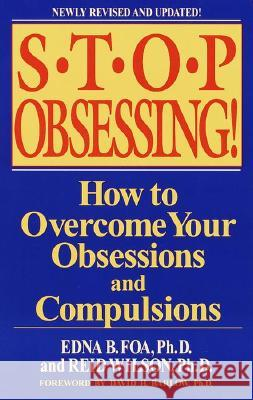 Stop Obsessing!: How to Overcome Your Obsessions and Compulsions Edna B. Foa Reid Wilson Reid Wilson 9780553381177