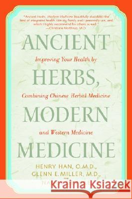 Ancient Herbs, Modern Medicine: Improving Your Health by Combining Chinese Herbal Medicine and Western Medicine Henry Han Glenn Miller Nancy Deville 9780553381184