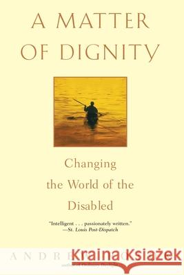 A Matter of Dignity: Changing the World of the Disabled Andrew Potok 9780553381245 Bantam Books