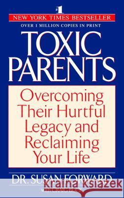 Toxic Parents: Overcoming Their Hurtful Legacy and Reclaiming Your Life Susan Forward Craig Buck 9780553381405