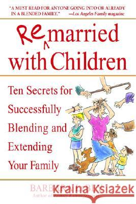 Remarried with Children: Ten Secrets for Successfully Blending and Extending Your Family Barbara Lebey 9780553382006