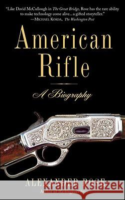 American Rifle: A Biography Alexander Rose 9780553384383