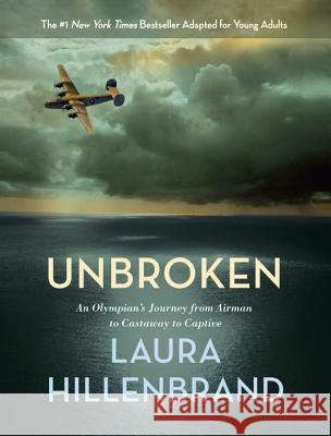 Unbroken (the Young Adult Adaptation): An Olympian's Journey from Airman to Castaway to Captive - audiobook Laura Hillenbrand 9780553397116