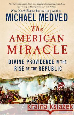 The American Miracle: Divine Providence in the Rise of the Republic Michael Medved 9780553447286 Crown Forum