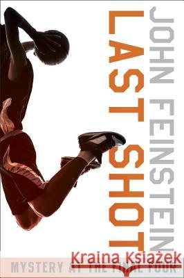 Last Shot: Mystery at the Final Four (the Sports Beat, 1) John Feinstein 9780553494600