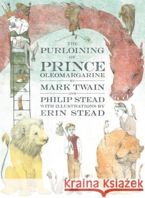 The Purloining of Prince Oleomargarine Twain Mark                               Philip C. Stead Erin Stead 9780553523232 Doubleday Books for Young Readers