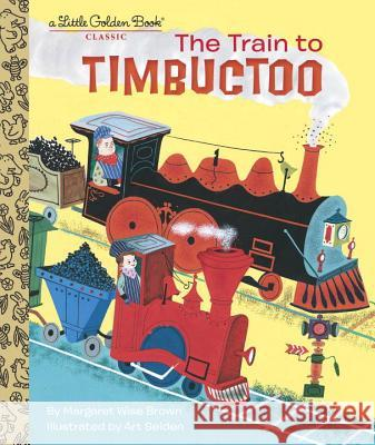 The Train to Timbuctoo Margaret Wise Brown Art Seiden 9780553533408