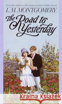 The Road to Yesterday Lucy Maud Montgomery L. M. Montgomery 9780553560688