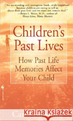 Children's Past Lives: How Past Life Memories Affect Your Child Carol Bowman 9780553574852