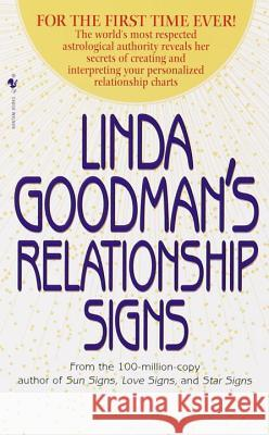 Linda Goodman's Relationship Signs: The World's Most Respected Astrological Authority Reveals Her Secrets of Creating and Interpreting Your Personaliz Linda Goodman 9780553580150