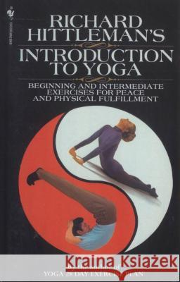 Richard Hittleman's Introduction to Yoga: Beginning and Intermediate Exercises for Peace and Physical Fulfillment Richard Hittleman 9780553762075
