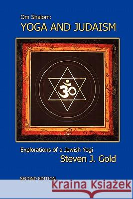 Yoga and Judaism, Second Edition Steven J. Gold 9780557126927 Lulu.com