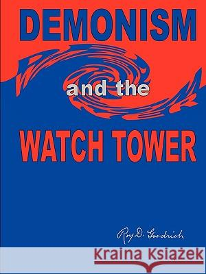 Demonism and the Watch Tower Roy D. Goodrich 9780557275014