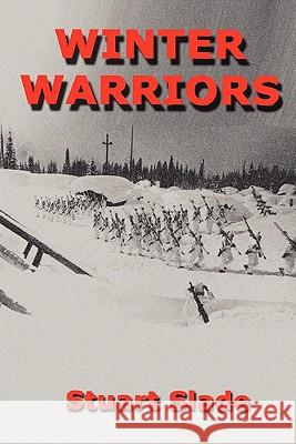 Winter Warriors Stuart Slade 9780557620722