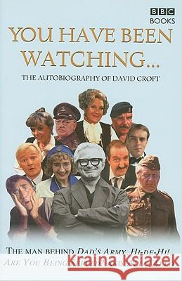 You Have Been Watching - The Autobiography Of David Croft David Croft 9780563487395