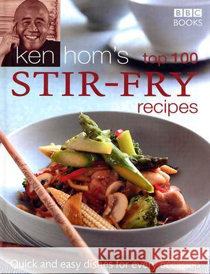 Ken Hom's Top 100 Stir-Fry Recipes: Quick and Easy Dishes for Every Occasion Ken Hom 9780563521648