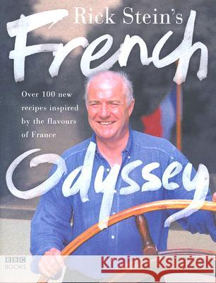 Rick Stein's French Odyssey: Over 100 New Recipes Inspired by the Flavours of France Rick Stein 9780563522133