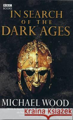 In Search of the Dark Ages Michael Wood 9780563522768 EBURY PRESS