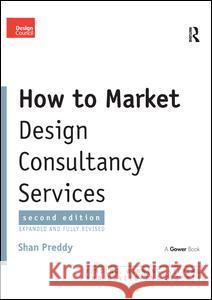 How to Market Design Consultancy Services : Finding, Winning, Keeping and Developing Clients Shan Preddy 9780566085949