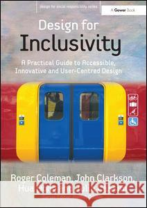 Design for Inclusivity : A Practical Guide to Accessible, Innovative and User-Centred Design Roger Coleman 9780566087073