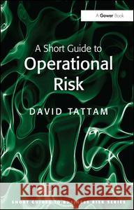 A Short Guide to Operational Risk Tattam, David 9780566091834