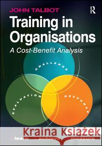 Training in Organizations: A Cost-Benefit Analysis Talbot, John 9780566092107