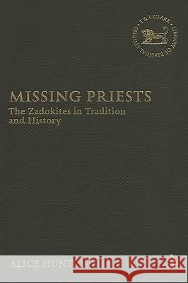 Missing Priests: The Zadokites in Tradition and History Alice Hunt 9780567028525