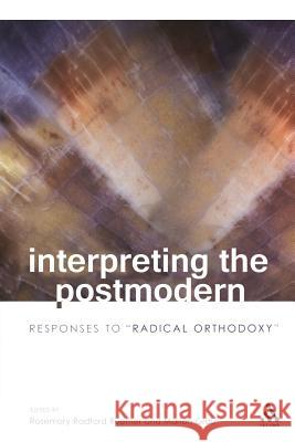 Interpreting the Postmodern: Responses to Radical Orthodoxy Rosemary Radford Ruether Marion Grau 9780567028907 T. & T. Clark Publishers