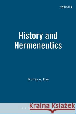 History and Hermeneutics Murray Rae 9780567080929