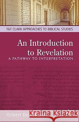 An Introduction to Revelation: A Pathway to Interpretation Gilbert Desrosiers 9780567081797