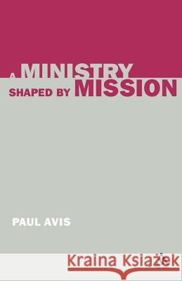 A Ministry Shaped by Mission Paul Avis 9780567083685