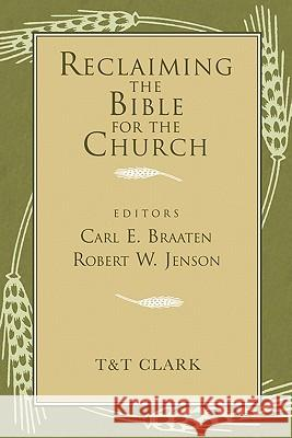 Reclaiming the Bible for the Church Carl E. Braaten Robert Jenson Continuum International Publishing Group 9780567085337