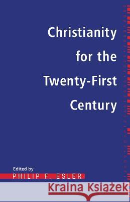 Christianity for the Twenty-First Century Philip Francis Esler 9780567086013
