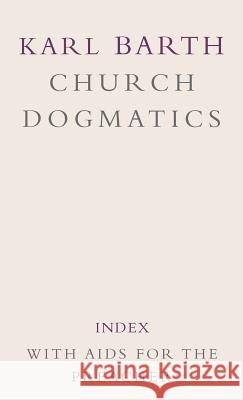 Church Dogmatics: Volume 5 - Index, with AIDS to the Preacher Karl Barth Geoffrey W. Bromiley Thomas Forsyth Torrance 9780567090461