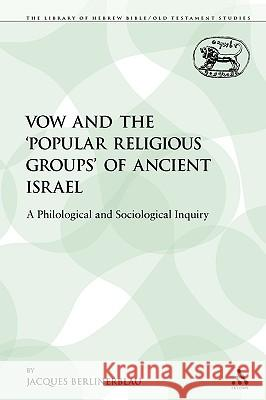 The Vow and the 'Popular Religious Groups' of Ancient Israel: A Philological and Sociological Inquiry Jacques Berlinerblau 9780567193308