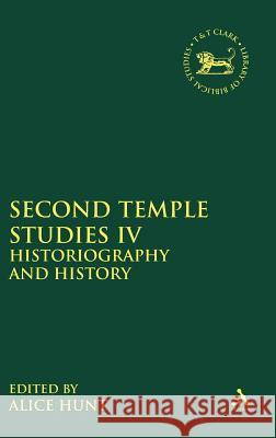 Second Temple Studies IV: Historiography and History Alice Hunt 9780567456991