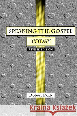 Speaking the Gospel Today: A Theology for Evangelism Robert Kolb 9780570042587