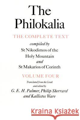 The Philokalia, Volume 4: The Complete Text; Compiled by St. Nikodimos of the Holy Mountain & St. Markarios of Corinth Kallistos Ware Philip Sherrard G. E. Palmer 9780571193820