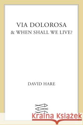 Via Dolorosa: & When Shall We Live? David Hare 9780571197521