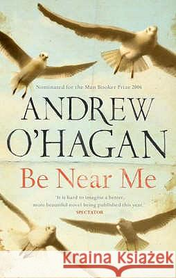 BE NEAR ME Andrew O'hagan 9780571216048 FABER AND FABER