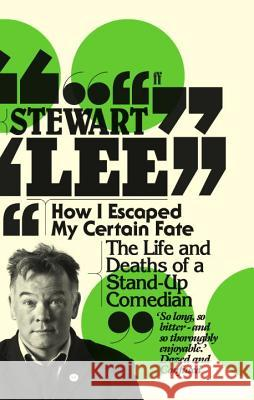 How I Escaped My Certain Fate Stewart Lee 9780571254811